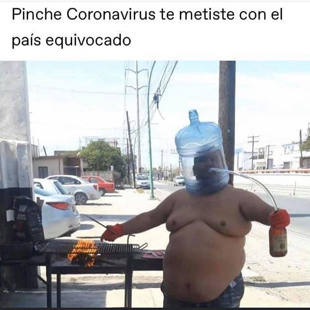 Pinche coronavirus te metiste con el país equivocado.