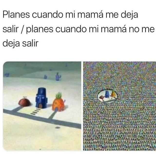 Planes cuando mi mamá me deja salir. / Planes cuando mi mamá no me deja salir.