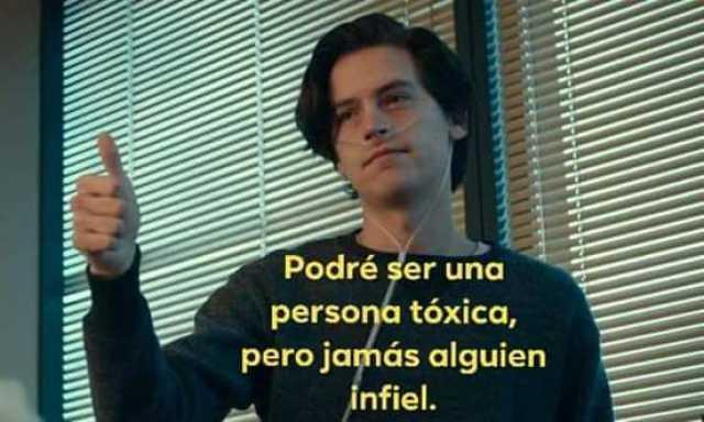 Podré ser una persona tóxica, pero jamás alguien infiel.
