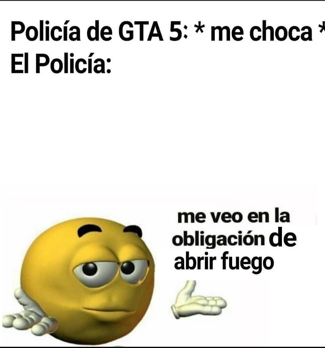Policía de GTA 5: *me choca*.  El Policía: Me veo en la obligación de abrir fuego.