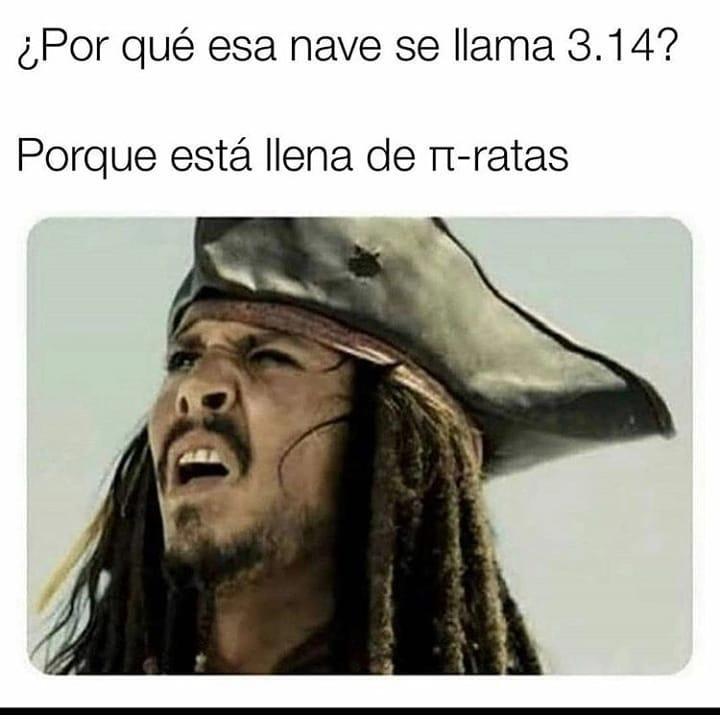 ¿Por qué esa nave se llama 3.14?  Porque está llena de pi-ratas.