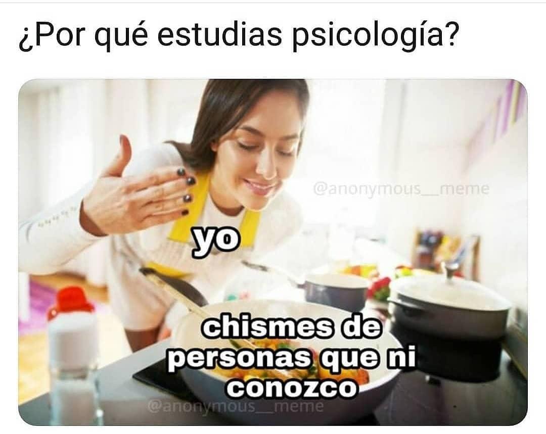 ¿Por qué estudias psicología?  Yo: Chismes de personas que ni conozco.