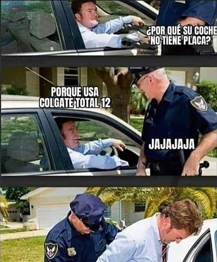 ¿Por qué su coche no tiene placa?  Porque usa colgate 12.  Jajajaja.