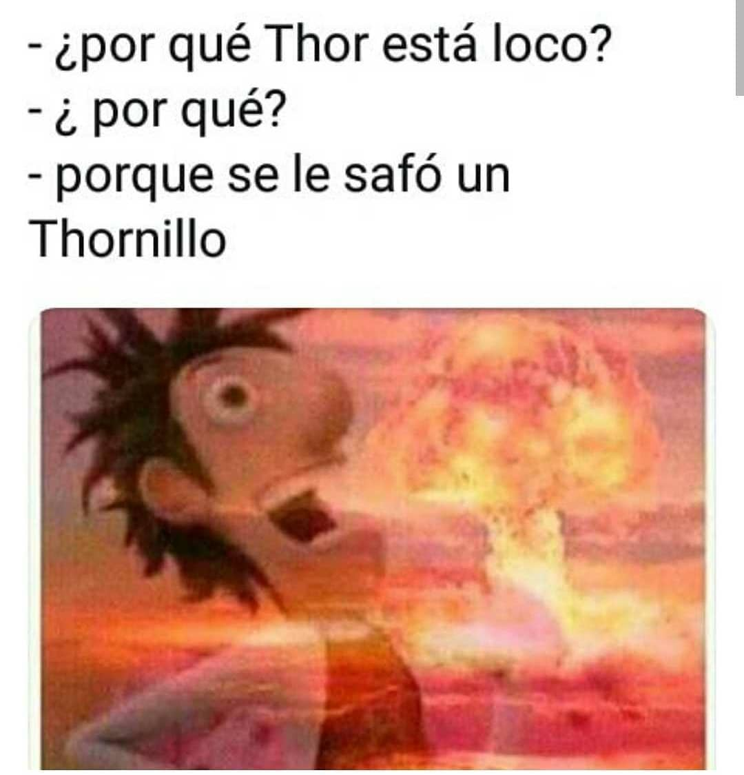 ¿Por qué Thor está loco?  ¿Por qué?  Porque se le safó un Thornillo.