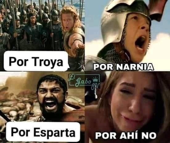 Por Troya. Por Narnia. Por Esparta. Por ahí no.