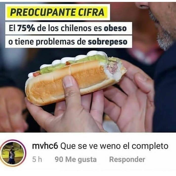 Preocupante cifra:  El 75% de los chilenos es obeso o tiene problemas de sobrepeso.  Que se ve weno el completo.