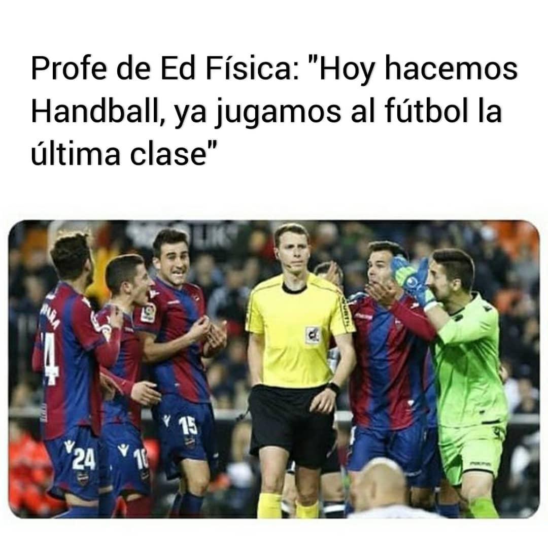 Profe de Ed Física: Hoy hacemos Handball, ya jugamos al fútbol la última clase.