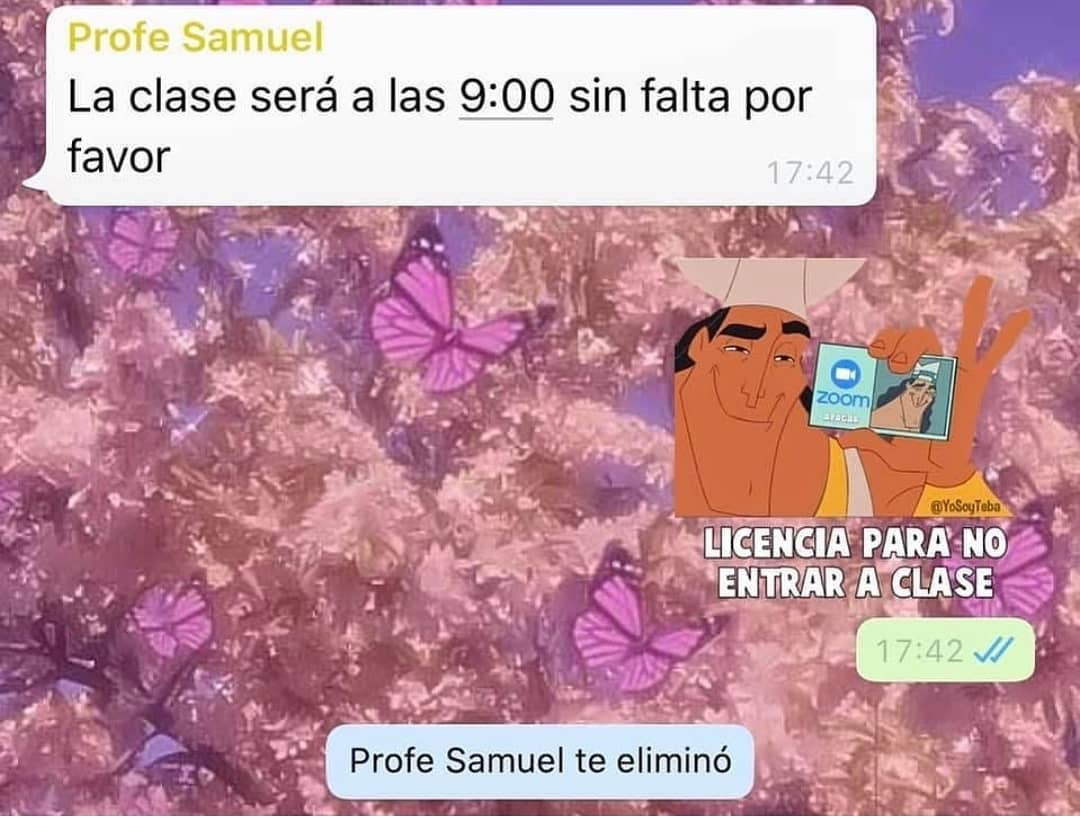 Profe Samuel: La clase será a las 9:00 sin falta por favor.  Licencia para no entrar a clase.  Profe Samuel te eliminó.