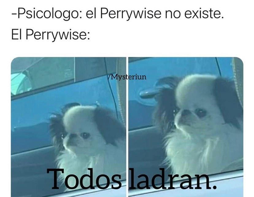 Psicólogo: El Perrywise no existe.  El Perrywise: Todos ladran.