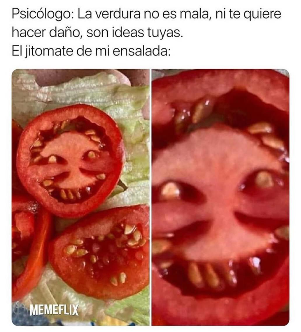 Psicólogo: La verdura no es mala, ni te quiere hacer daño, son ideas tuyas. El jitomate de mi ensalada: