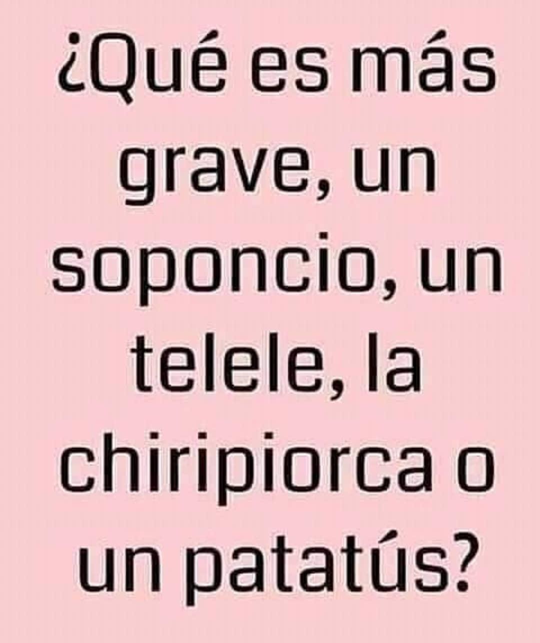 ¿Qué es más grave, un soponcio, un telele, la chiripiorca o un patatús?