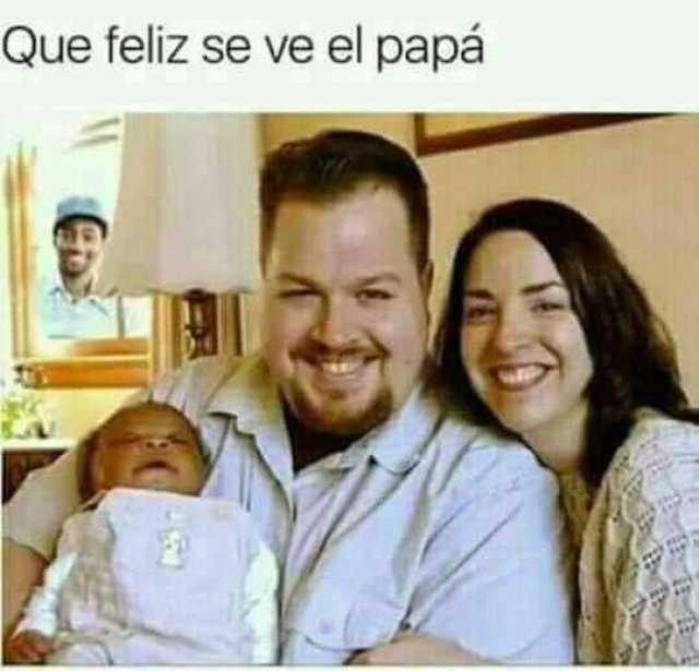 Qué feliz se ve el papá.