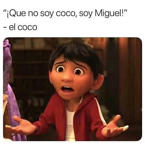 """""""¡Que no soy coco, soy Miguel!""""  El coco."""