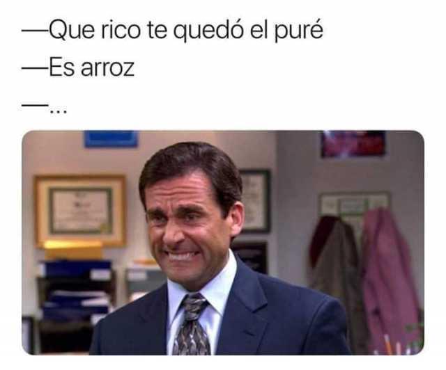 Que rico te quedó el puré.  Es arroz.