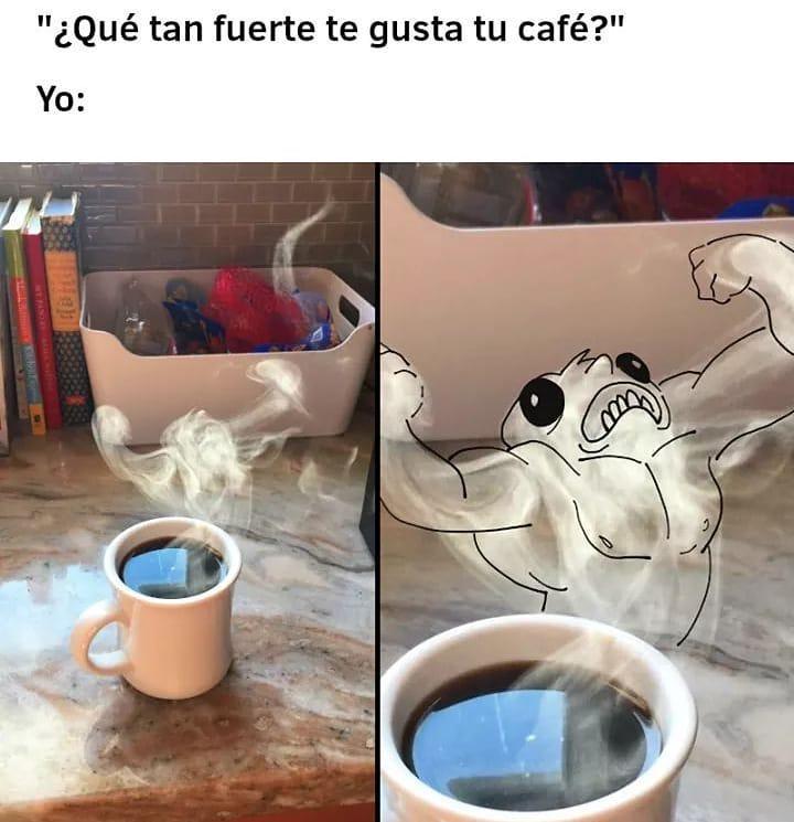 """""""¿Qué tan fuerte te gusta tu café?""""  Yo:"""