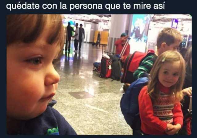 Quédate con la persona que te mire así.