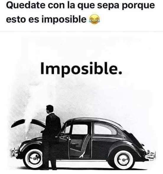 Quédate con la que sepa porque esto es imposible.