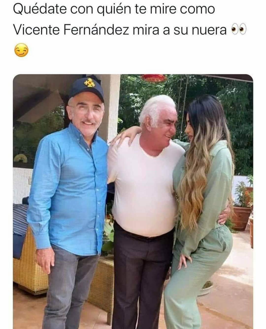 Quédate con quién te mire como Vicente Fernández mira a su nuera.