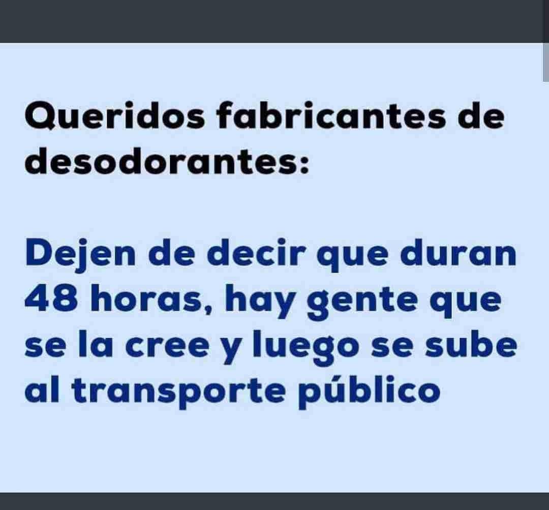 Queridos fabricantes de desodorantes: Dejen de decir que duran 48 horas, hay gente que se la cree y luego se sube al transporte público.