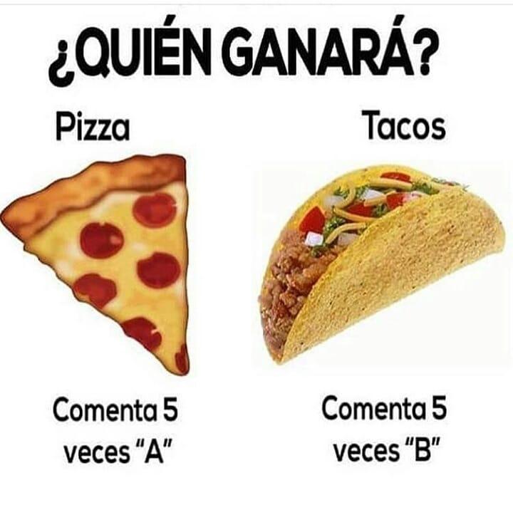 """¿Quién ganará? Pizza: Comenta 5 veces """"A"""". Tacos: Comenta 5 veces """"B."""