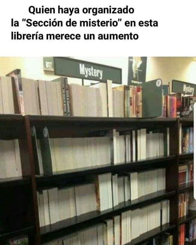 """Quien haya organizado la """"Sección de misterio"""" en esta librería merece un aumento."""