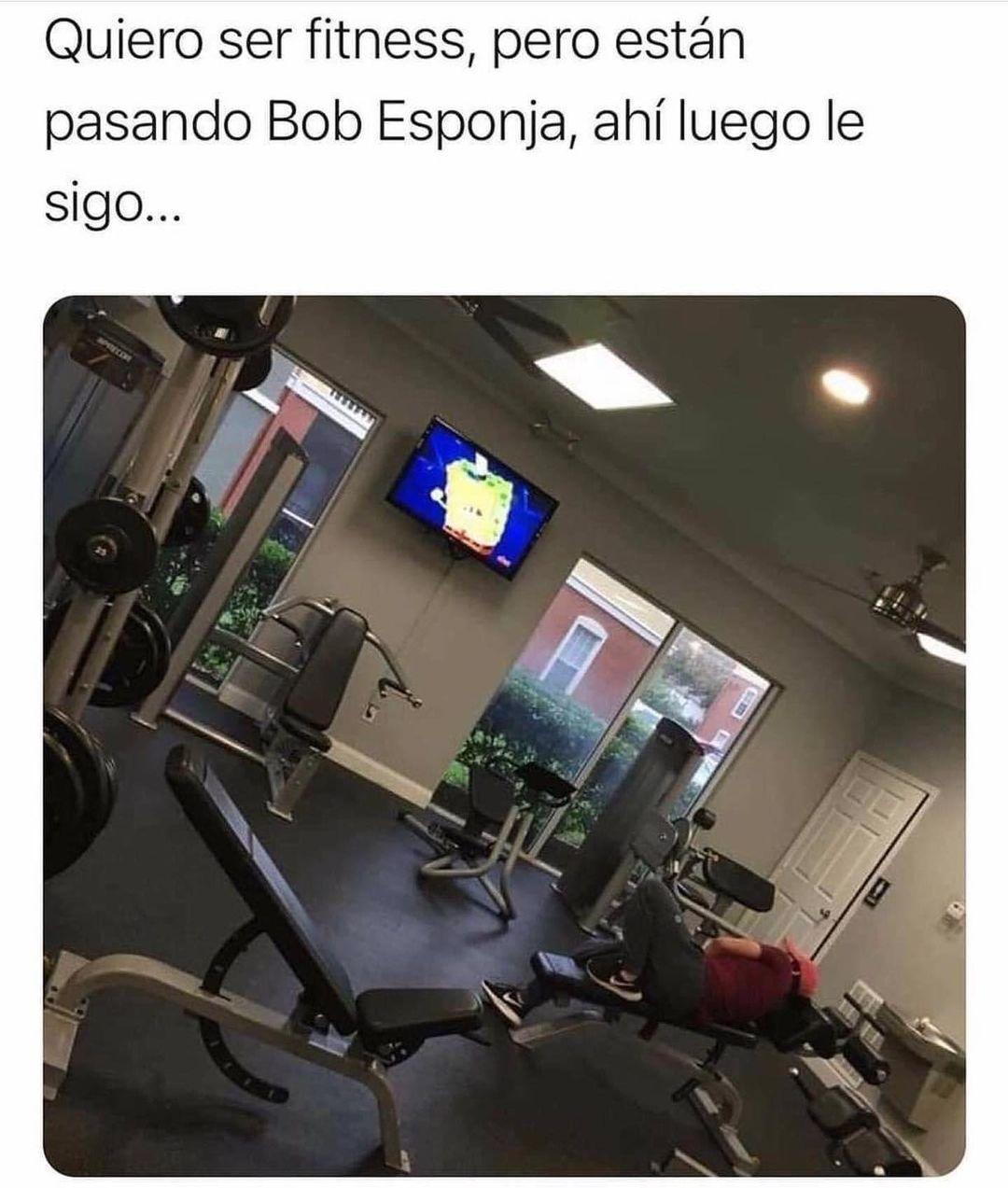 Quiero ser fitness, pero están pasando Bob Esponja, ahí luego le sigo.