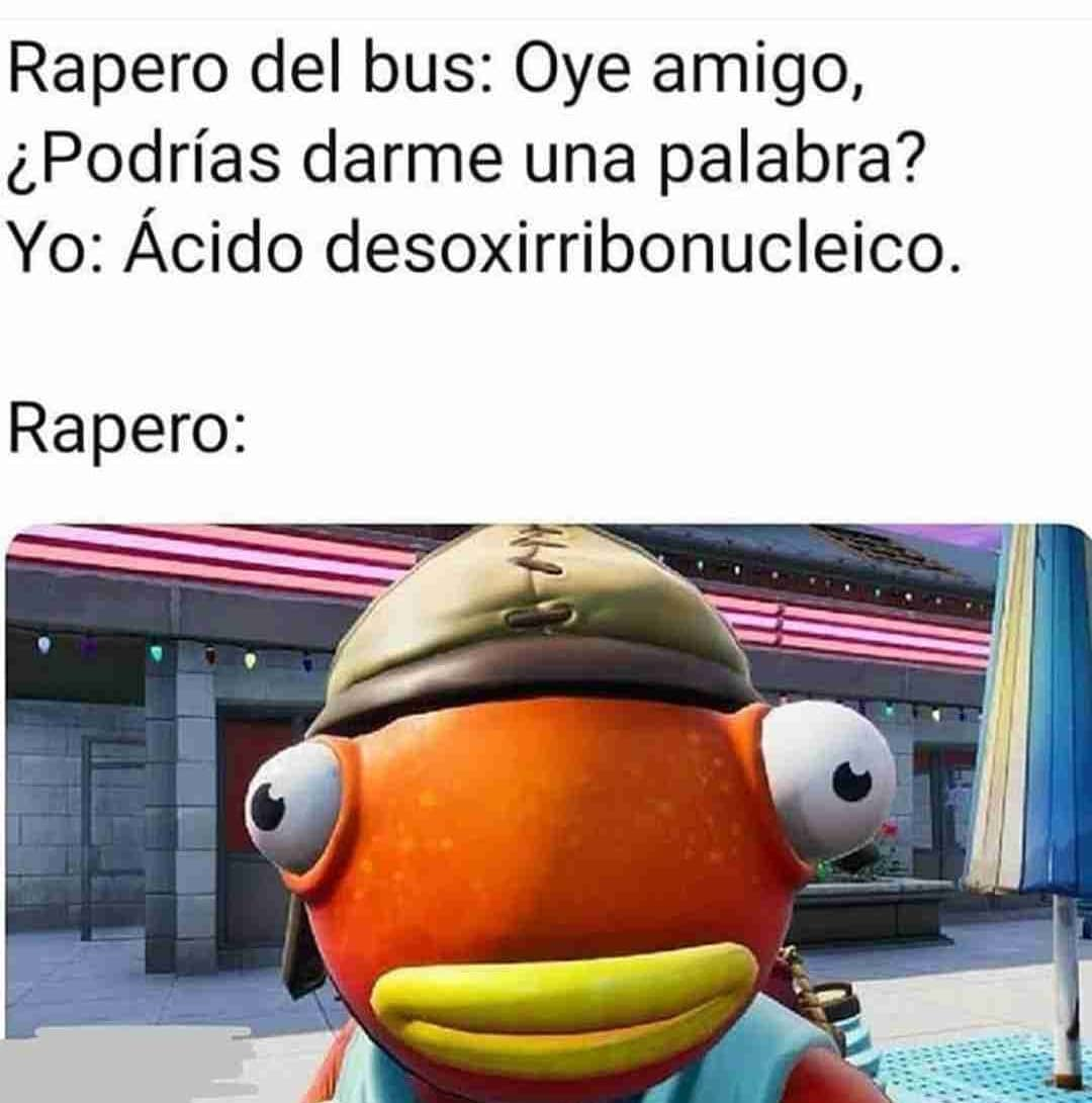 Rapero del bus: Oye amigo, ¿Podrías darme una palabra?  Yo: Ácido desoxirribonucleico.  Rapero: