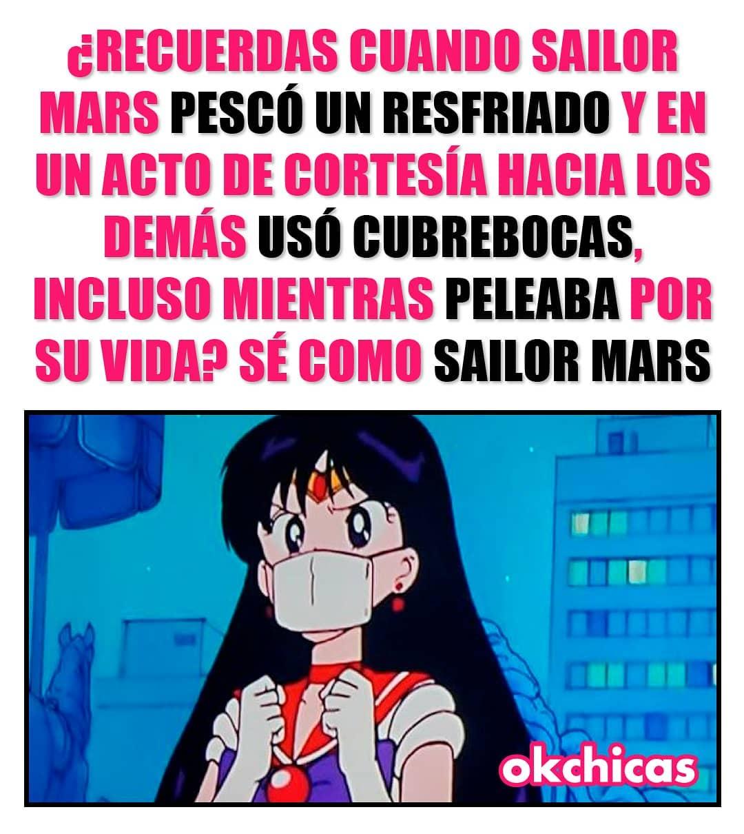 ¿Recuerdas cuando Sailor Mars pescó un resfriado y en un acto de cortesía hacia los demás usó cubrebocas, incluso mientras peleaba por su vida? Sé como Sailor Mars.