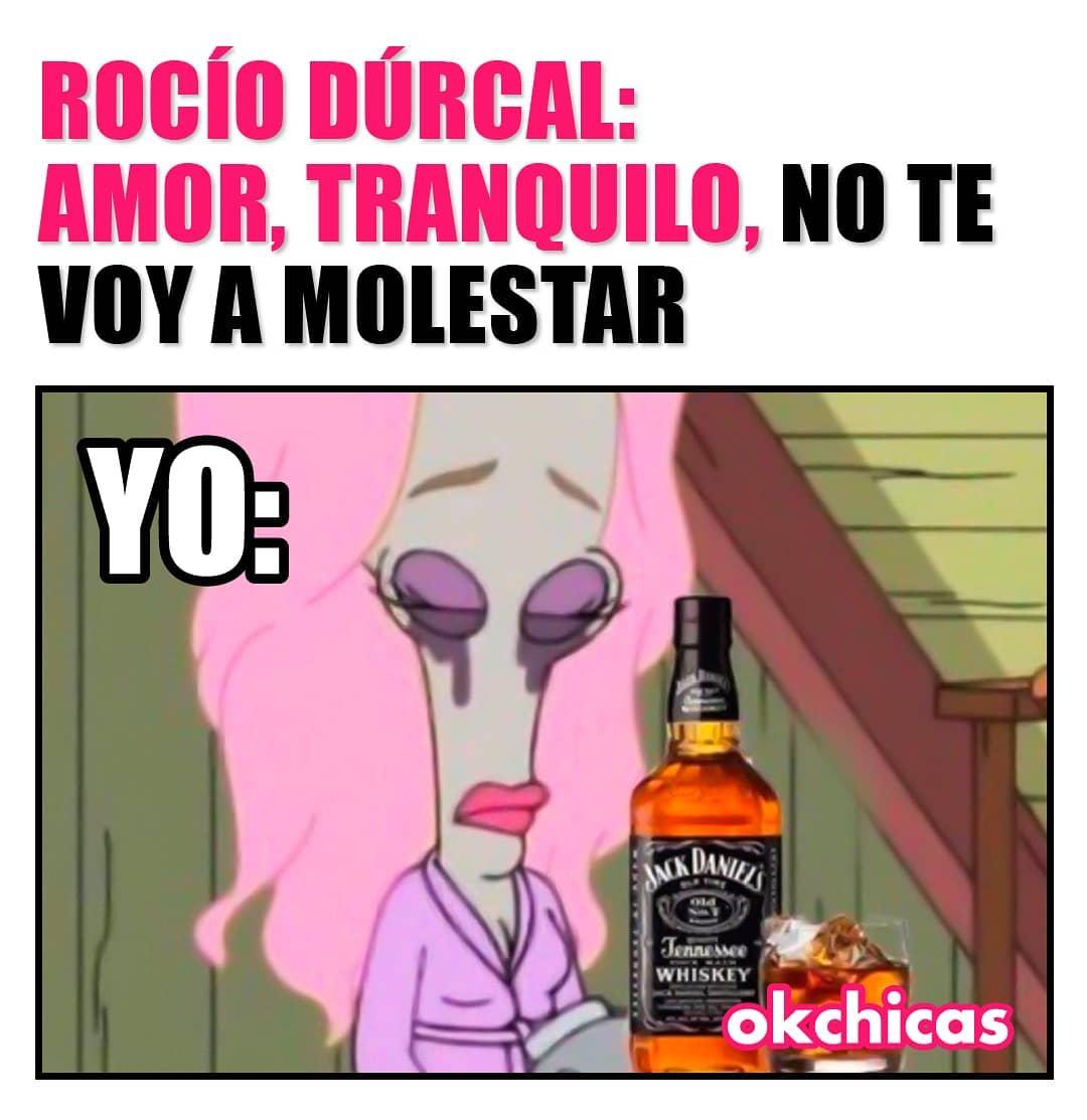 Rocío Dúrcal:  Amor tranquilo, no te voy a molestar.  Yo: