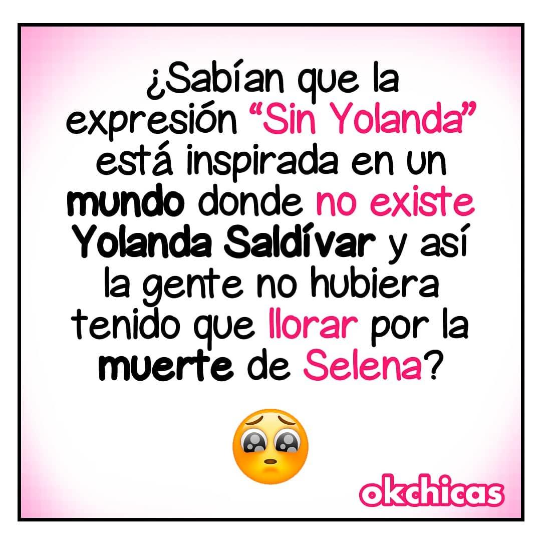 """¿Sabían que la expresión """"Sin Yolanda"""" está inspirada en un mundo donde no existe Yolanda Saldívar y así la gente no hubiera tenido que llorar por la muerte de Selena?"""