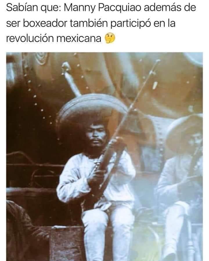 Sabían que: Manny Pacquiao además de ser boxeador también participó en la revolución mexicana.