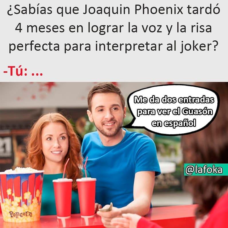 ¿Sabías que Joaquin Phoenix tardó 4 meses en lograr la voz y la risa perfecta para interpretar al joker?  Tú:... Me da dos entradas para ver el Guasón en español.