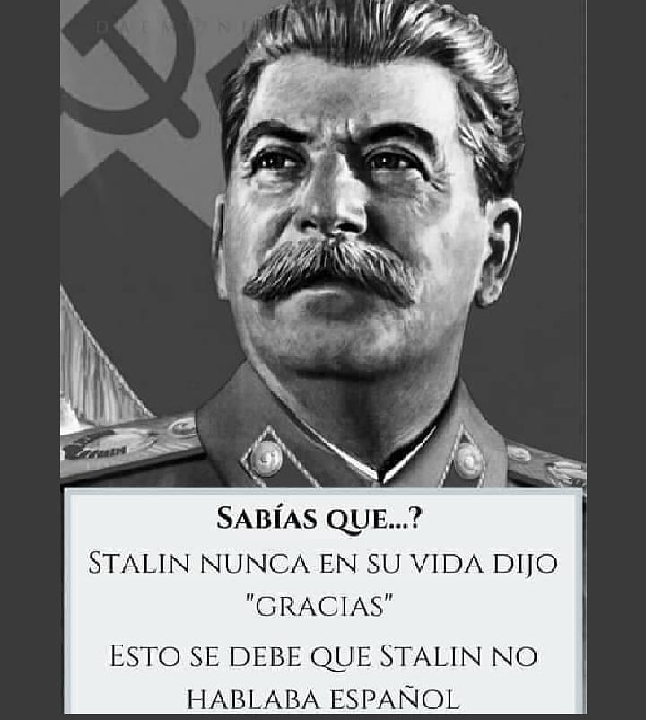 """Sabías que...?  Stalin nunca en su vida dijo """"Gracias"""".  Esto se debe que Stalin no hablaba español."""