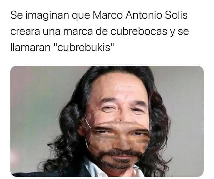 """Se imaginan que Marco Antonio Solis creara una marca de cubrebocas y se llamaran """"cubrebukis""""."""