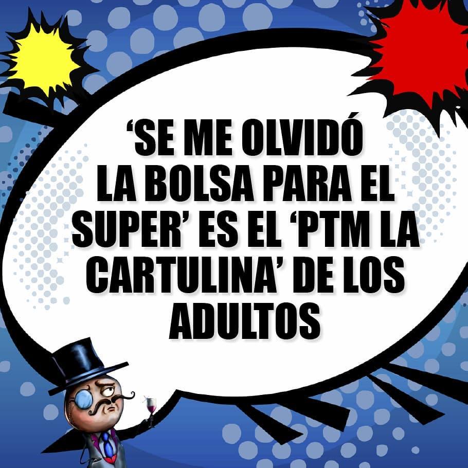 """Se me olvidó la bolsa para el super"" es el ""PTM la cartulina"" de los adultos."