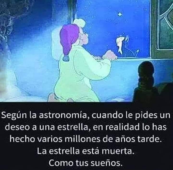 Según la astronomía, cuando le pides un deseo a una estrella, en realidad lo has hecho varios millones de años tarde. La estrella está muerta. Como tus sueños.