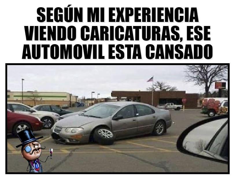Según mi experiencia viendo caricaturas, ese automóvil está cansado.