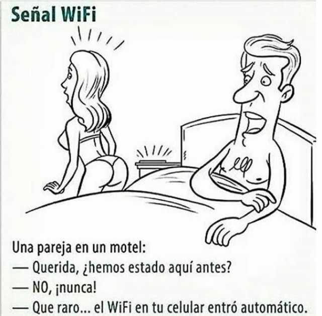 Señal WiFi  Una pareja en un motel:  - Querida, ¿hemos estado aquí antes?  - No, ¡nunca!  - Que raro... el WiFi en tu celular entró automático.