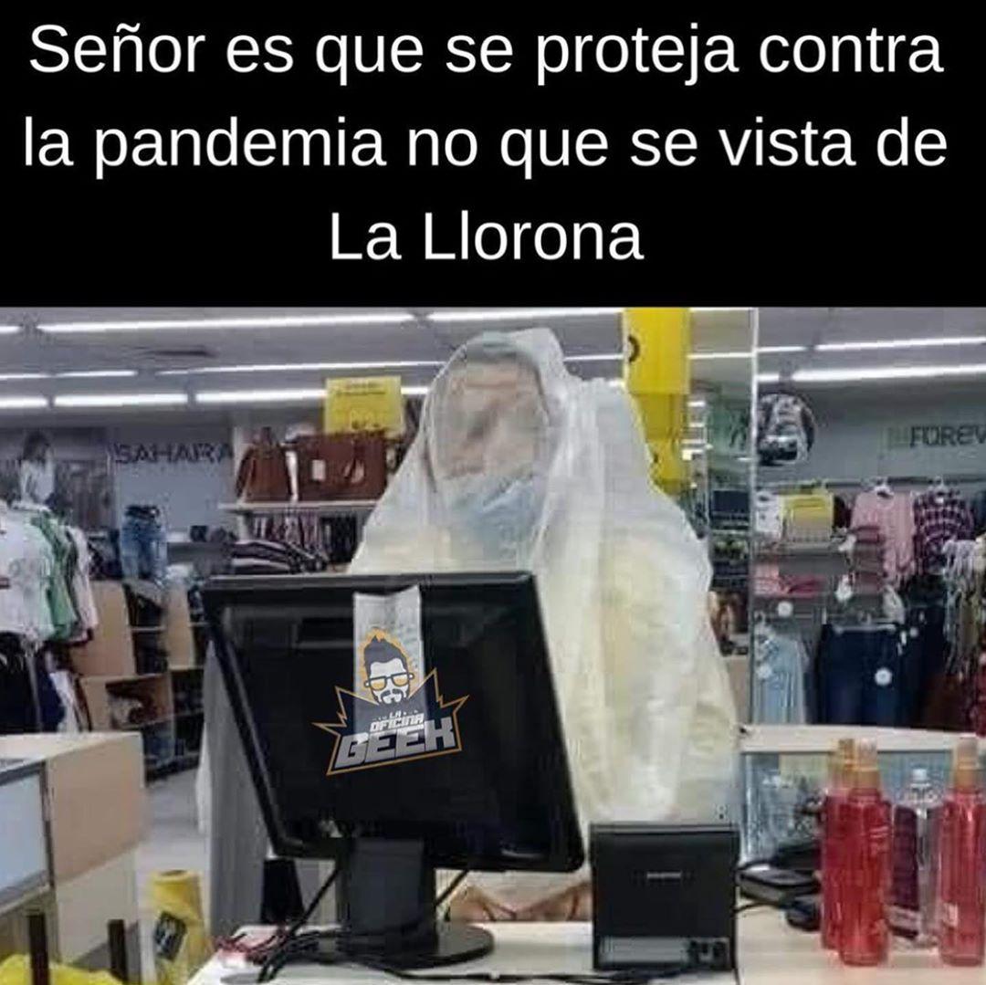 Señor es que se proteja contra la pandemia no que se vista de La Llorona.
