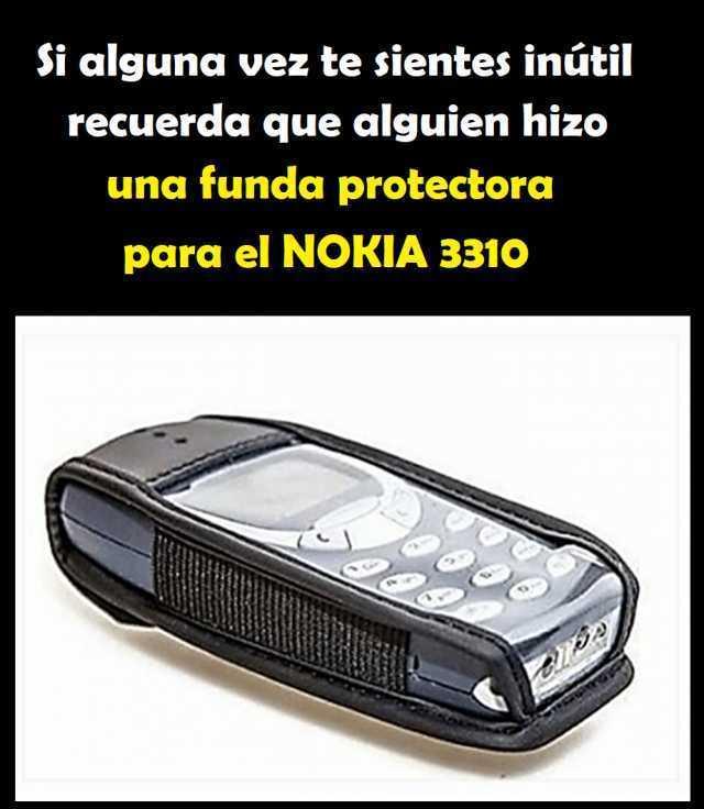 Si alguna vez te sientes inútil recuerda que alguien hizo una funda protectora para el Nokia 3310.