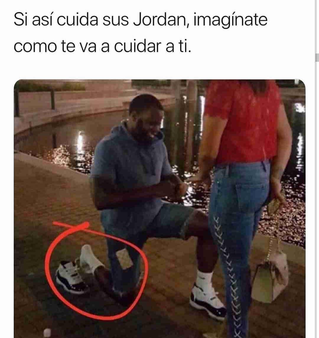 Si así cuida sus Jordan, imagínate como te va a cuidar a ti.