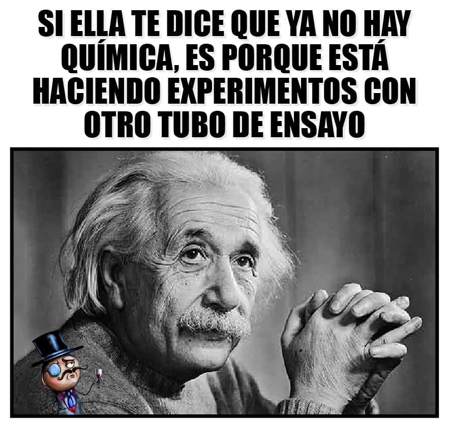 Si ella te dice que ya no hay química, es porque está haciendo experimentos con otro tubo de ensayo.