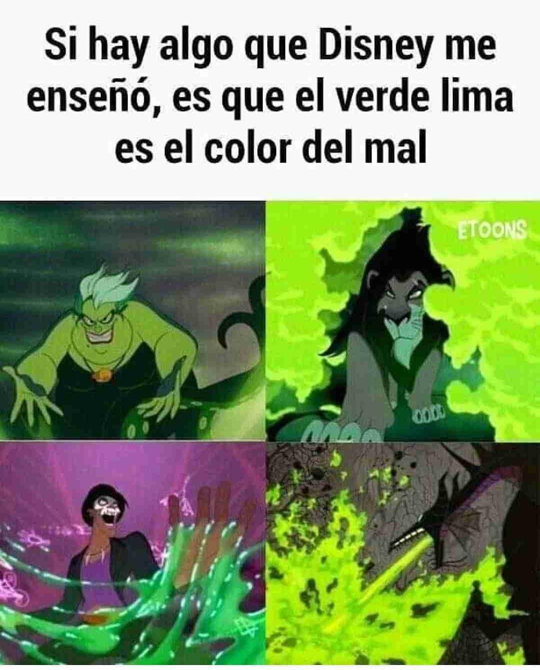 Si hay algo que Disney me enseñó, es que el verde lima es el color del mal.