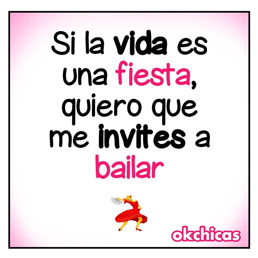 Si la vida es fiesta, quiero que me invites a bailar.