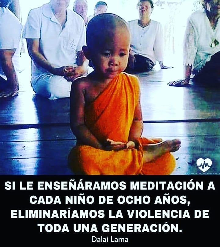 """""""Si le enseñáramos meditación a cada diño de ocho años, eliminaríamos la violencia de toda una generación."""" Dalai Lama."""