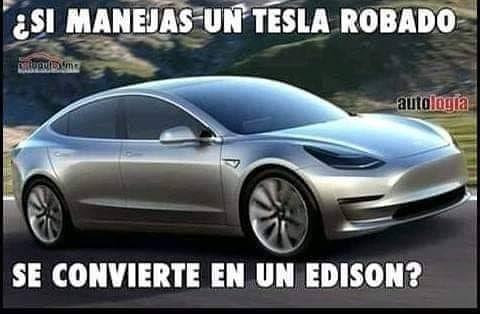 ¿Si manejas un Tesla robado se convierte en un Edison?