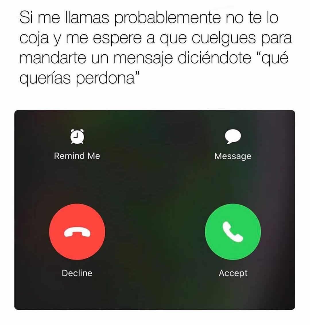 """Si me llamas probablemente no te lo coja y me espere a que cuelgues para mandarte un mensaje diciéndote """"qué querías perdona""""."""
