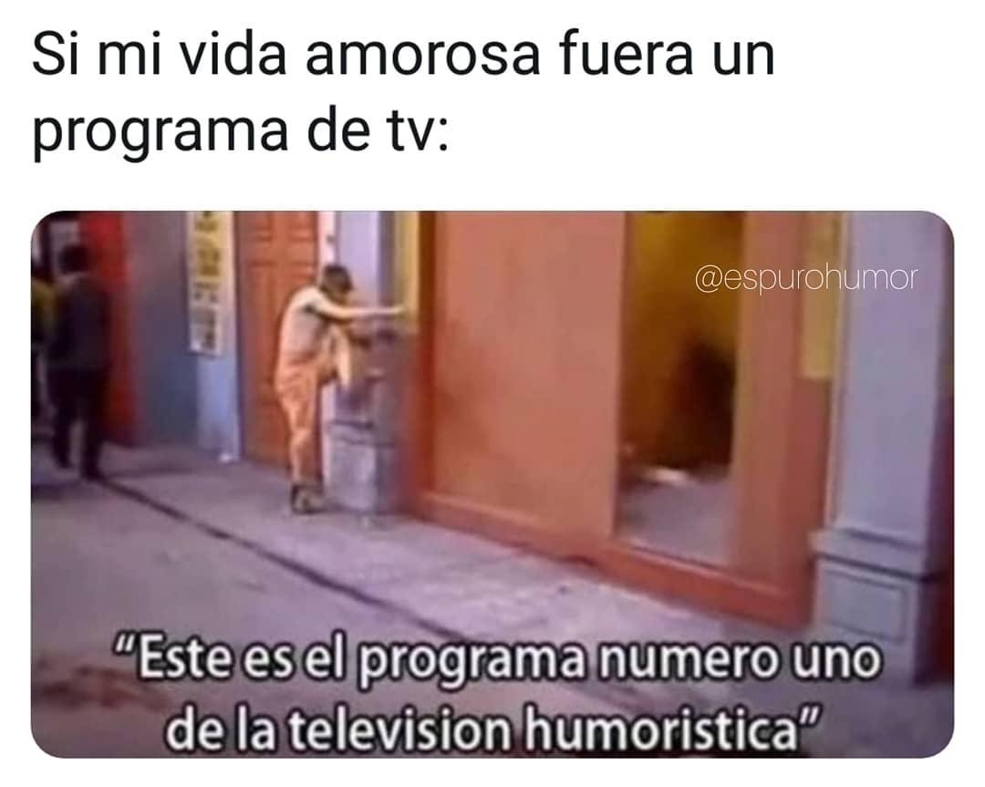 """Si mi vida amorosa fuera un programa de tv:  """"Este es el programa número uno de la televisión humorística""""."""