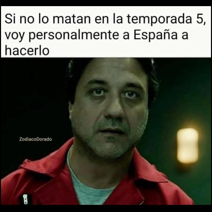 Si no lo matan en la temporada 5, voy personalmente a España a hacerlo.