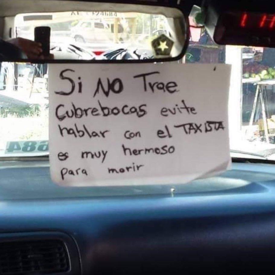 Si no trae cubrebocas evite hablar con el taxista. Es muy hermoso para morir.